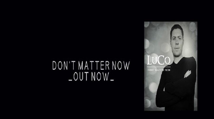 Dubliner LuCo releases his second single DON'T MATTER NOW