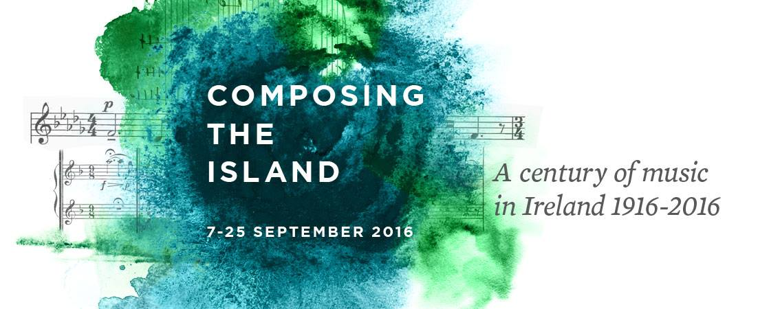 Composing The Island: A Century Of Music In Ireland 1916-2016