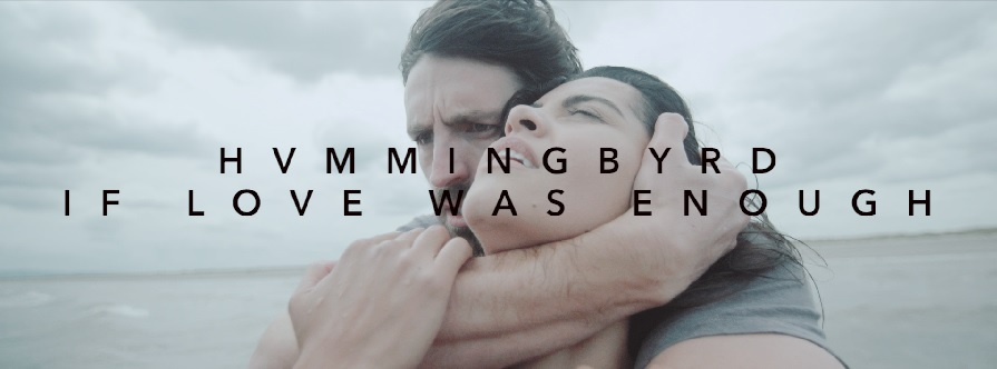 Hvmmingbyrd Release Their New Single & Video For 'If Love Was Enough' Starring NBC's 'The Nightshift' Irish Actor Eoin Macken