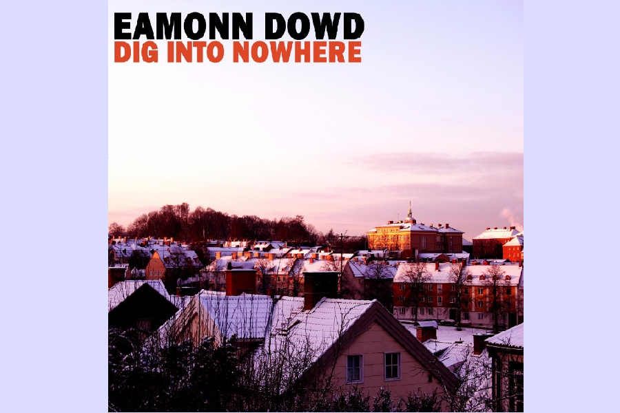 """Eamonn Dowd Releases """"Dig Into Nowhere"""""""
