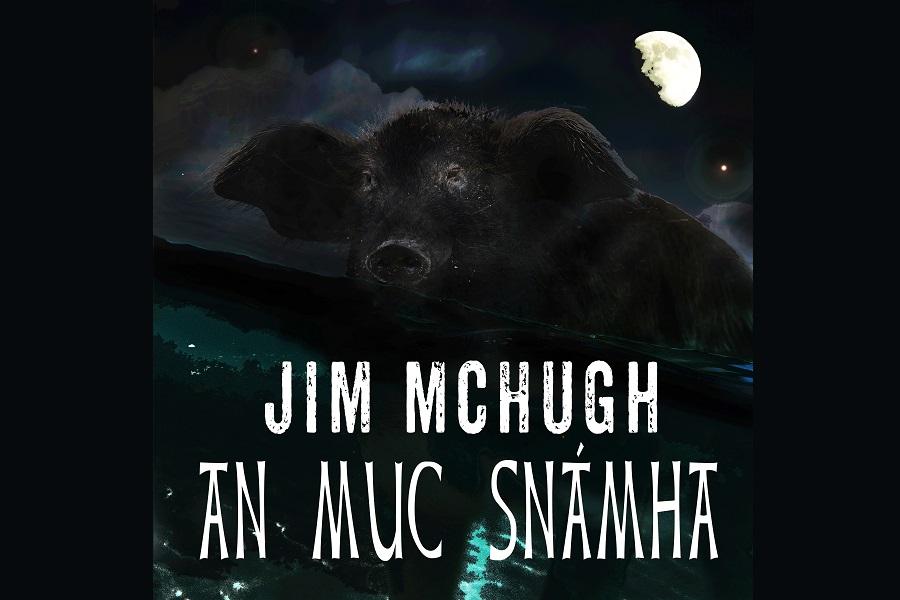 Jim McHugh Releases 'An Muc Snámha'