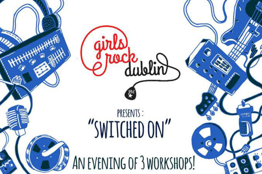 "Girls Rock Dublin Host ""SWITCHED ON"""