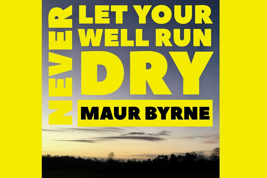 Maur Byrne Releases 'Never Let Your Well Run Dry'